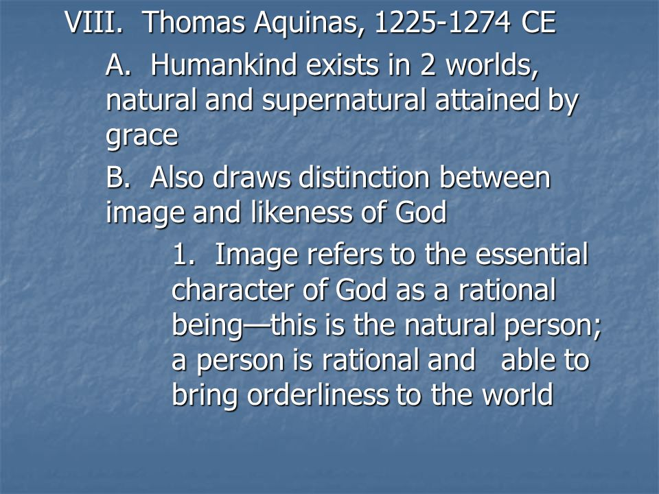 VIII.Thomas Aquinas, 1225-1274 CE A.