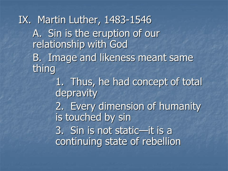 IX. Martin Luther, 1483-1546 A. Sin is the eruption of our relationship with God B.