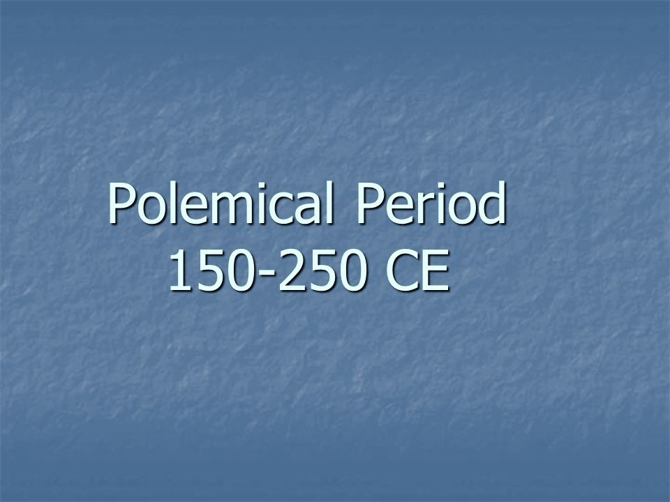 Polemical Period 150-250 CE
