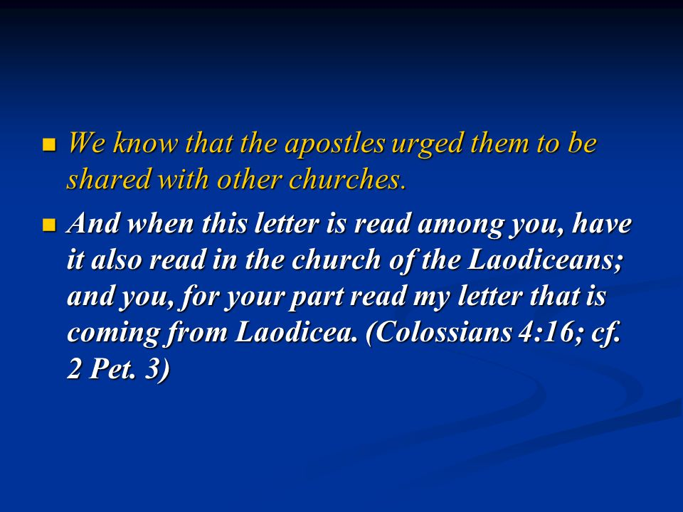We know that the apostles urged them to be shared with other churches.