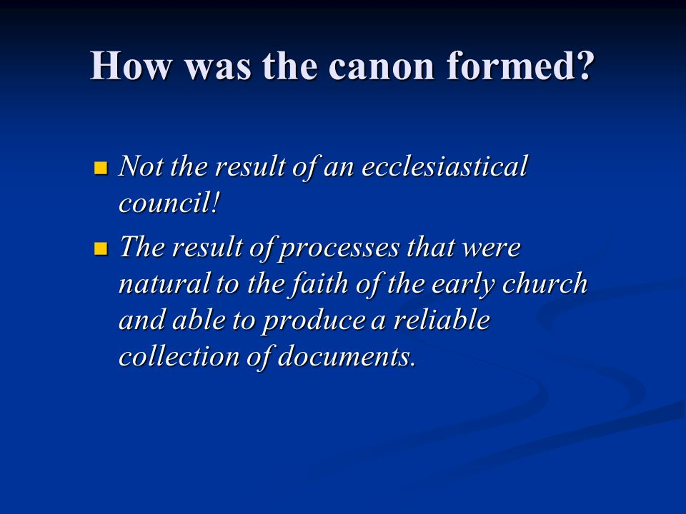 How was the canon formed. Not the result of an ecclesiastical council.