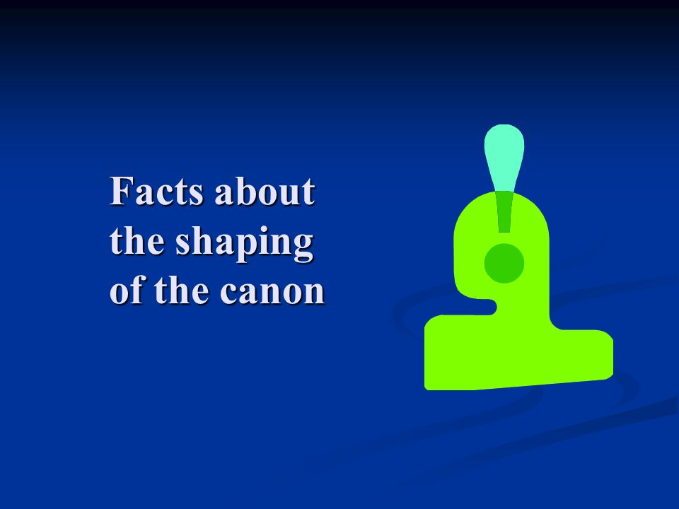 Facts about the shaping of the canon