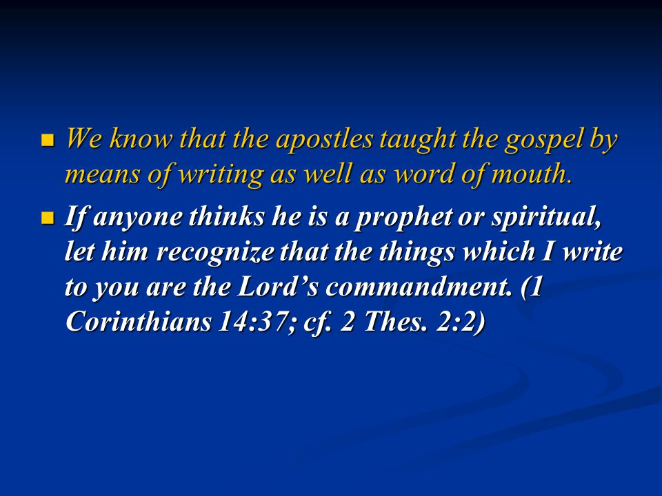 We know that the apostles taught the gospel by means of writing as well as word of mouth.
