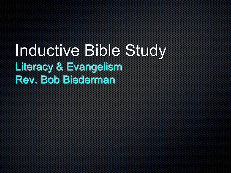 Inductive Bible Study Literacy & Evangelism Rev. Bob Biederman