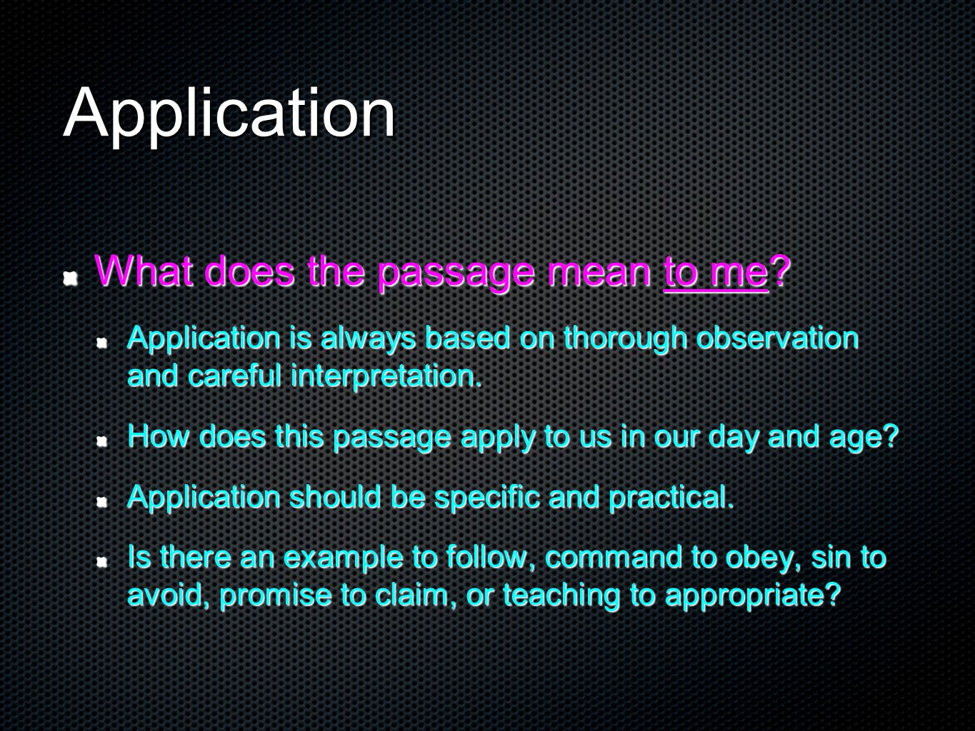 Application What does the passage mean to me? Application is always based on thorough observation and careful interpretation. How does this passage ap