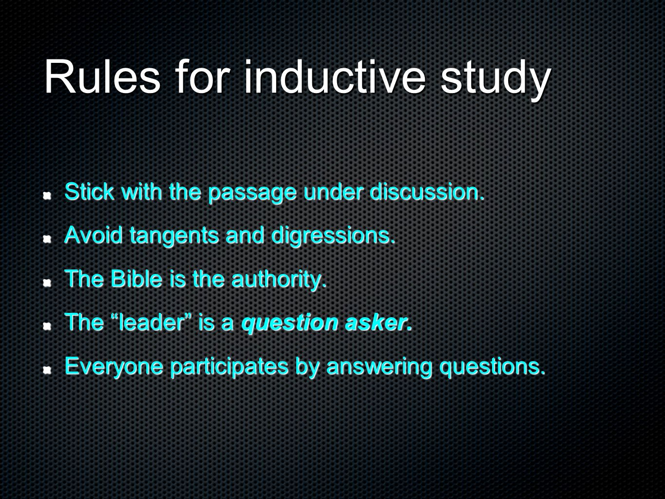 Rules for inductive study Stick with the passage under discussion.