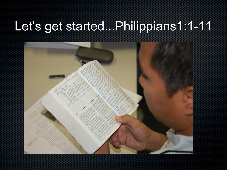 Let's get started...Philippians1:1-11