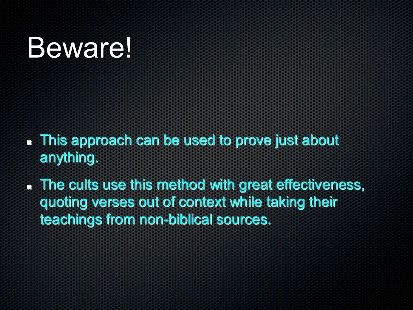 Beware.This approach can be used to prove just about anything.