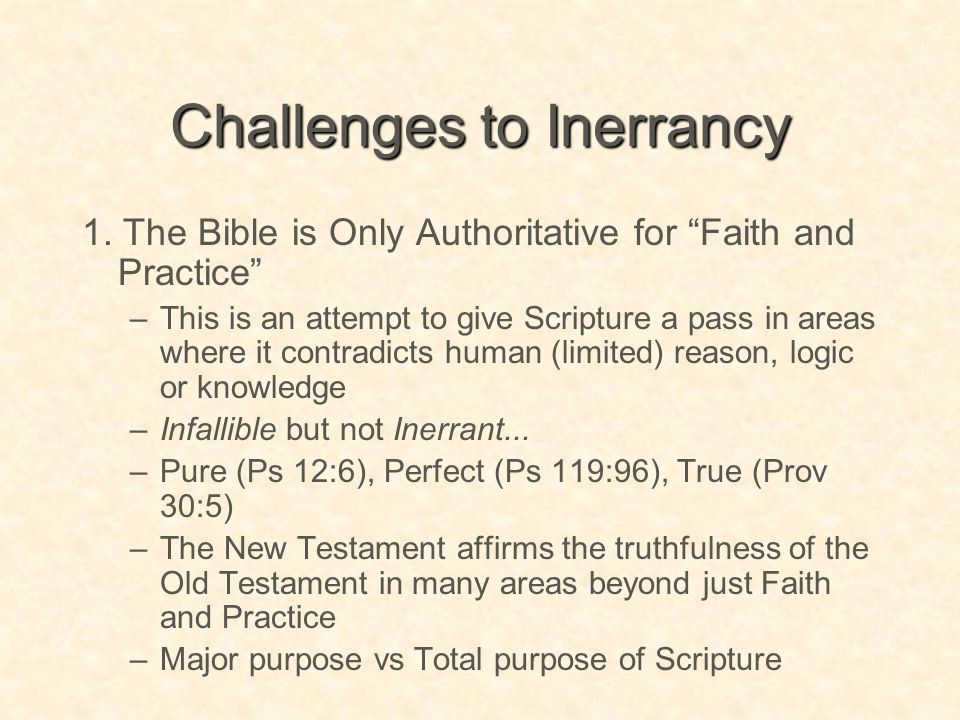 """Challenges to Inerrancy 1. The Bible is Only Authoritative for """"Faith and Practice"""" –This is an attempt to give Scripture a pass in areas where it con"""
