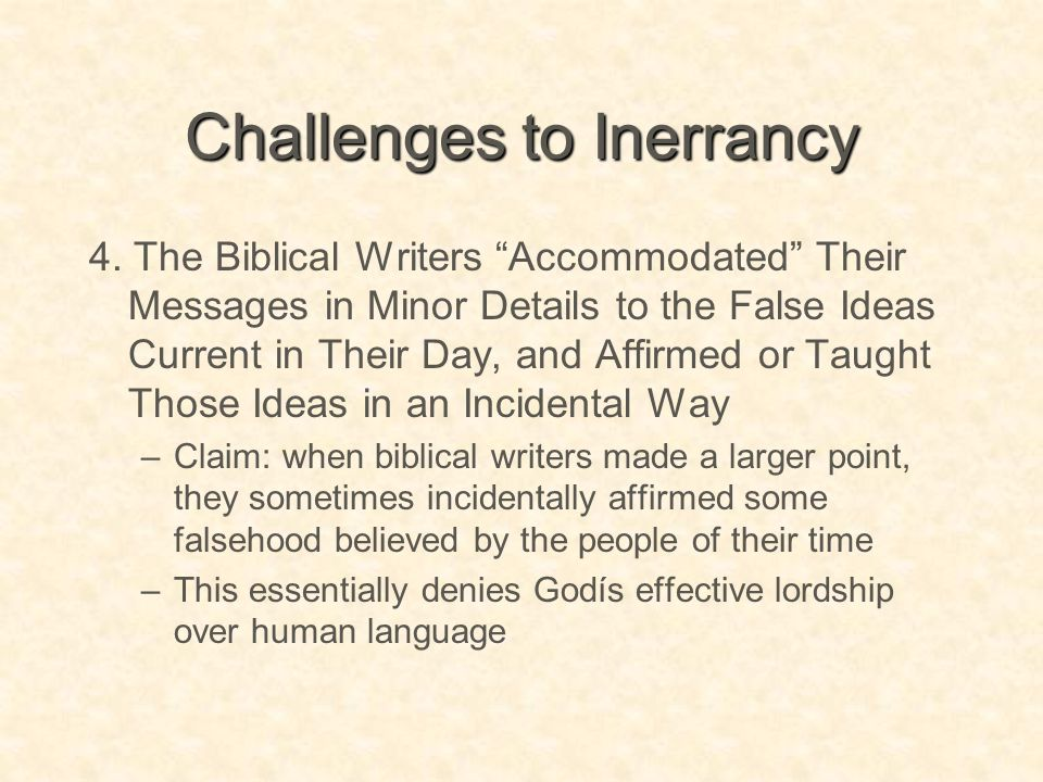 """Challenges to Inerrancy 4. The Biblical Writers """"Accommodated"""" Their Messages in Minor Details to the False Ideas Current in Their Day, and Affirmed o"""