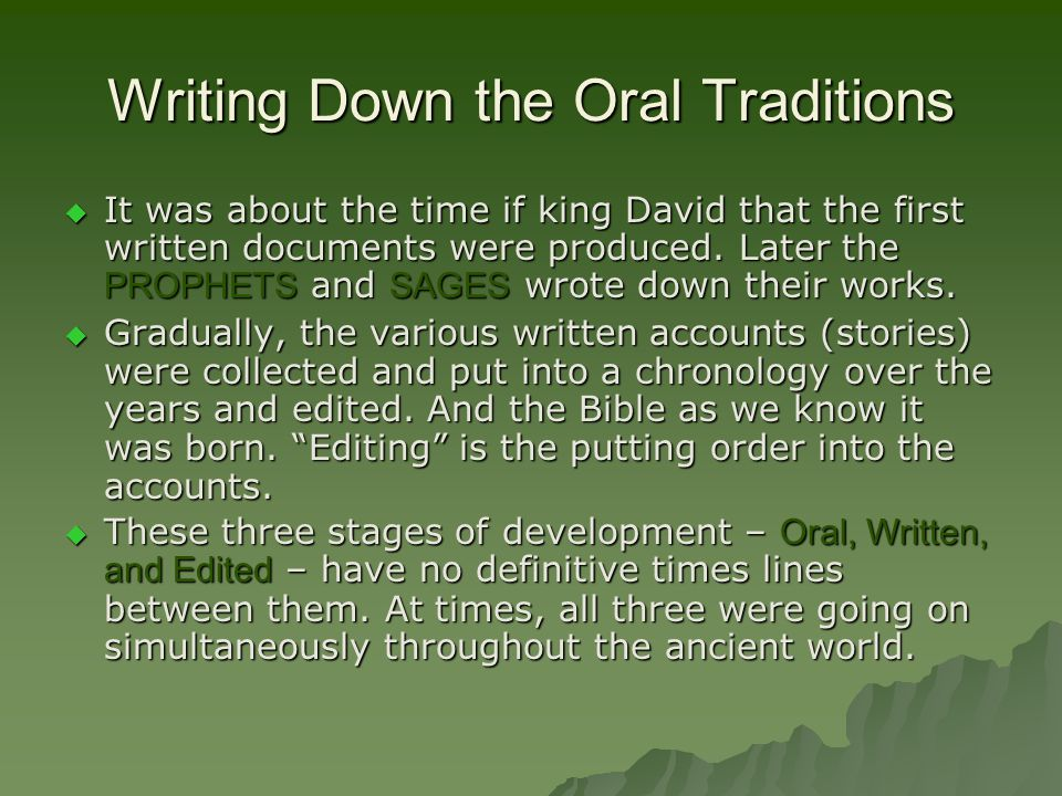 Writing Down the Oral Traditions  It was about the time if king David that the first written documents were produced.