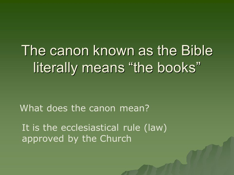 The canon known as the Bible literally means the books What does the canon mean.