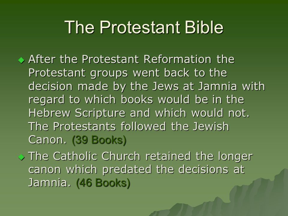 The Protestant Bible AAAAfter the Protestant Reformation the Protestant groups went back to the decision made by the Jews at Jamnia with regard to which books would be in the Hebrew Scripture and which would not.