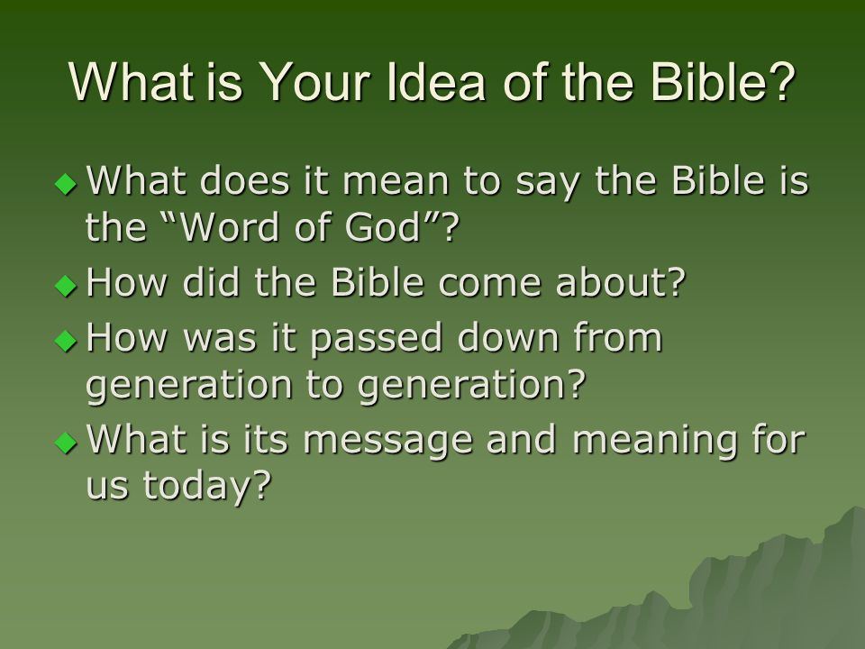 What is Your Idea of the Bible. WWWWhat does it mean to say the Bible is the Word of God .