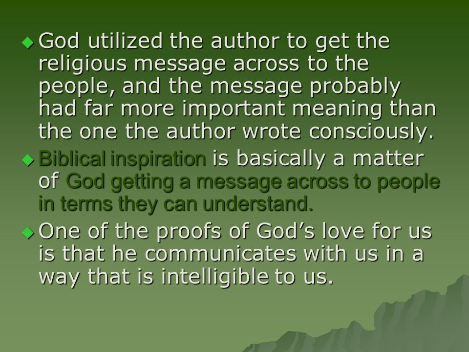  God utilized the author to get the religious message across to the people, and the message probably had far more important meaning than the one the author wrote consciously.