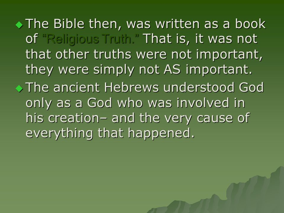TTTThe Bible then, was written as a book of Religious Truth. That is, it was not that other truths were not important, they were simply not AS important.