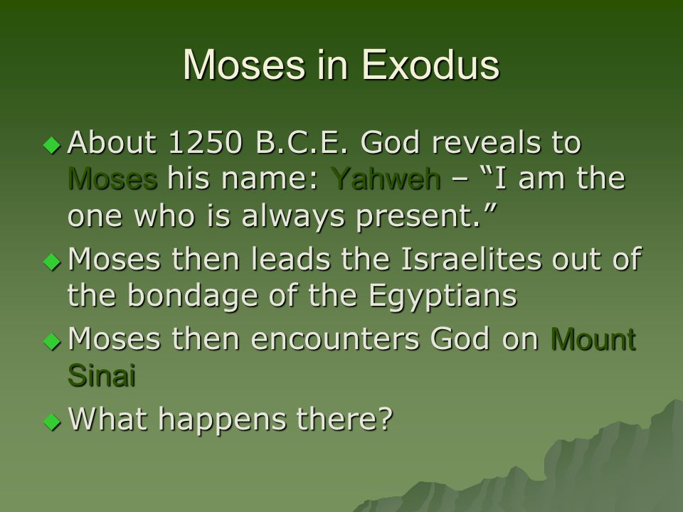 Moses in Exodus  About 1250 B.C.E.
