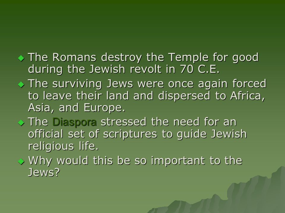  The Romans destroy the Temple for good during the Jewish revolt in 70 C.E.