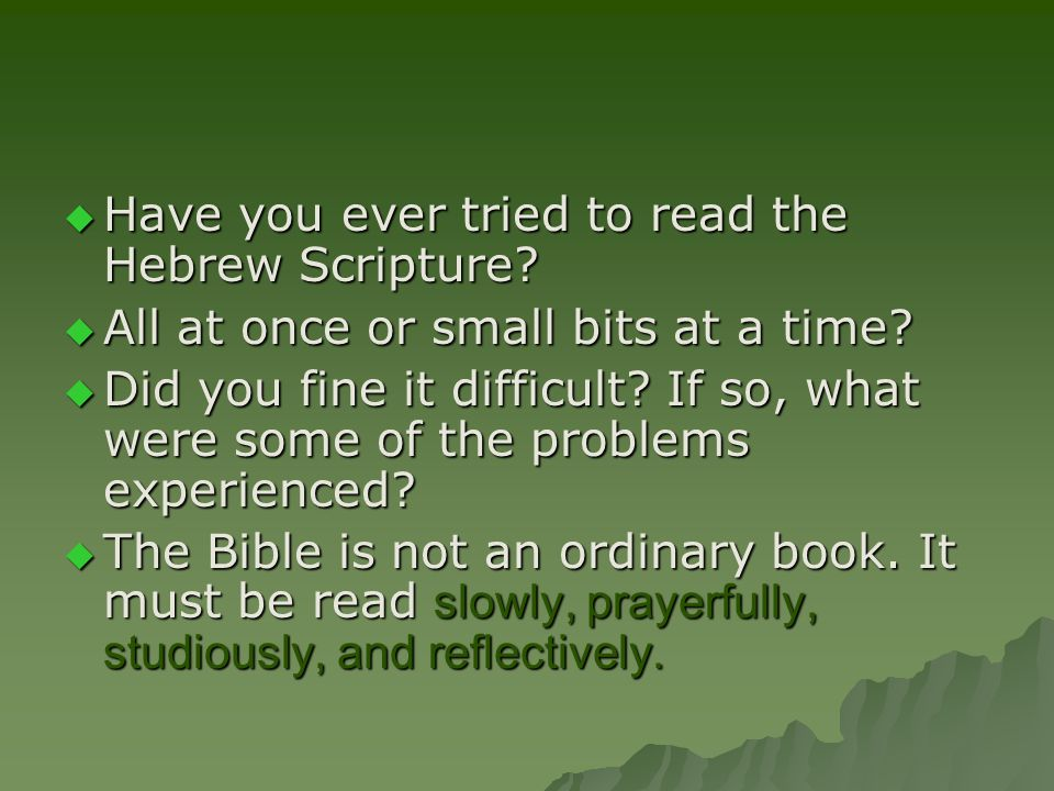  Have you ever tried to read the Hebrew Scripture.