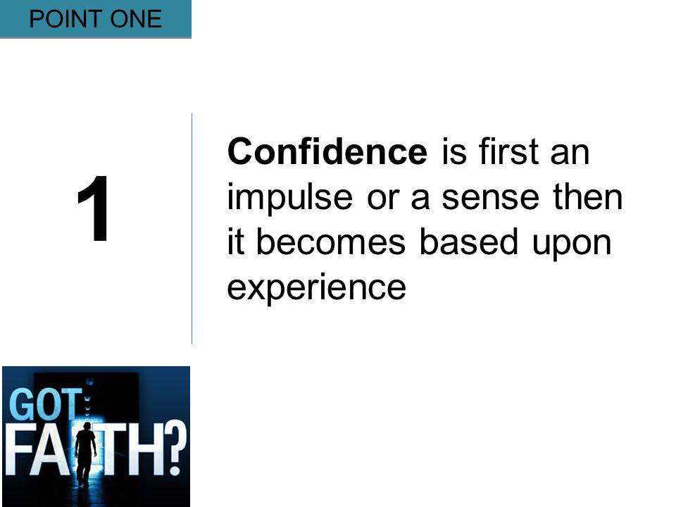 Gripping 1 POINT ONE Confidence is first an impulse or a sense then it becomes based upon experience