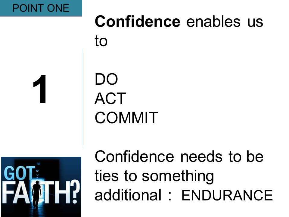 Gripping 1 POINT ONE Confidence enables us to DO ACT COMMIT Confidence needs to be ties to something additional : ENDURANCE