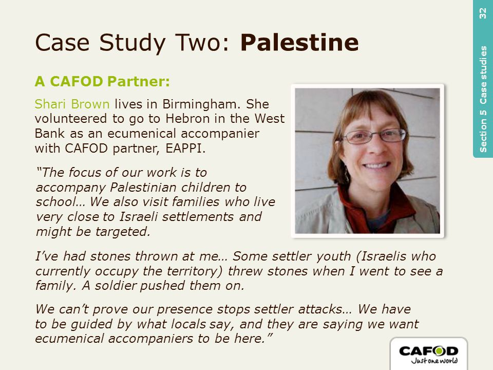 Case Study Two: Palestine A CAFOD Partner: Shari Brown lives in Birmingham.