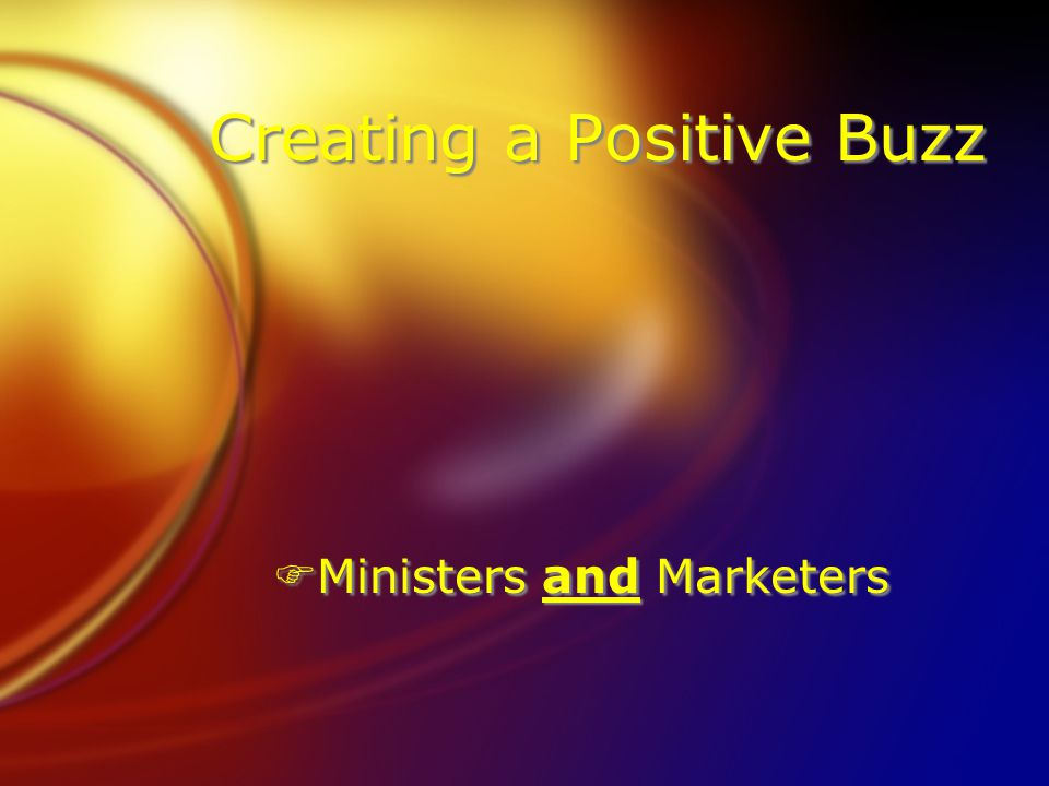 Creating a Positive Buzz FMinisters and Marketers