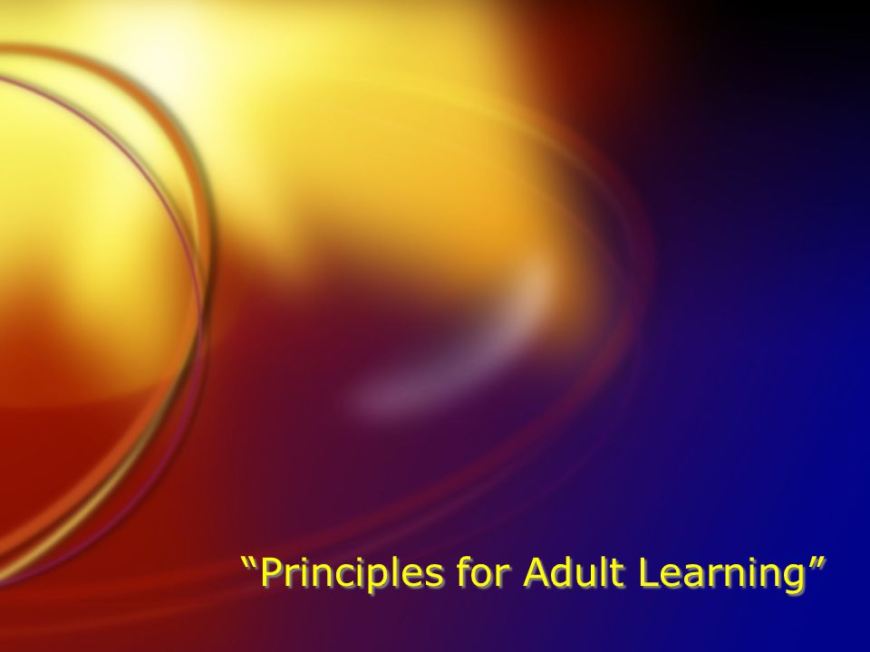 """Principles for Adult Learning"""