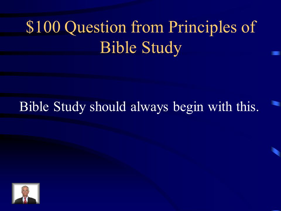 Jeopardy Principles of Bible Study Initial steps/ Observation Interpretation Application Methods/Tools Q $100 Q $200 Q $300 Q $400 Q $500 Q $100 Q $200 Q $300 Q $400 Q $500 Final Jeopardy