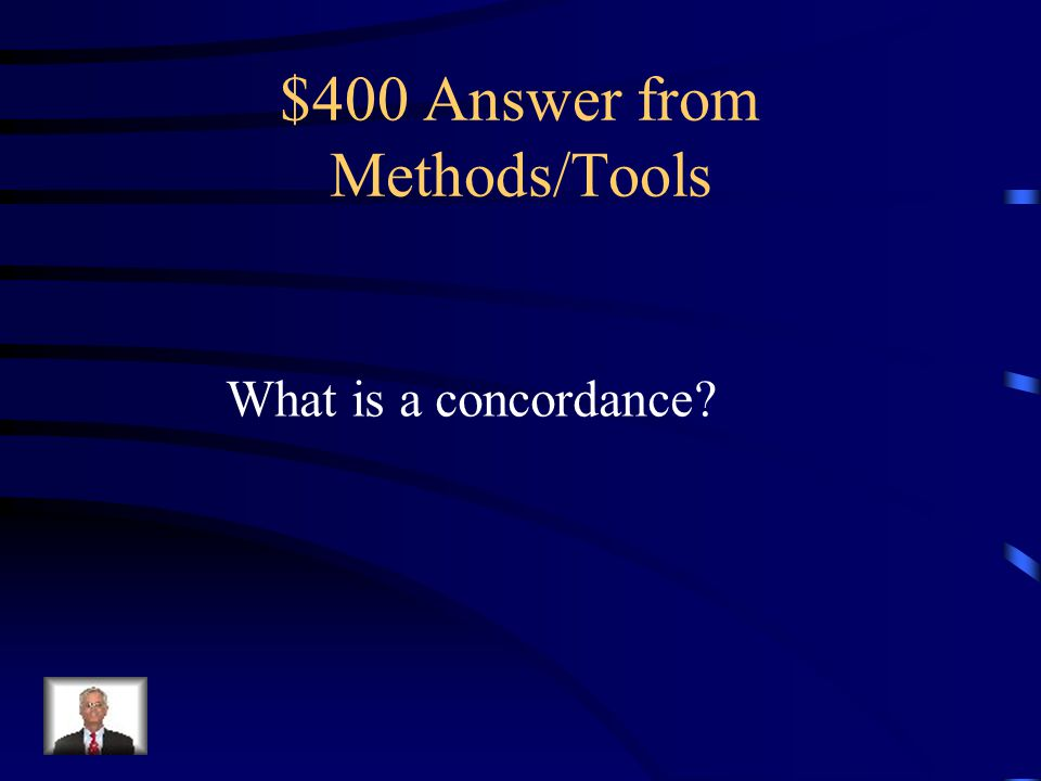 $400 Question from Methods/Tools Dictionaries help find definitions as _____________ help find locations of particular words in the Bible.