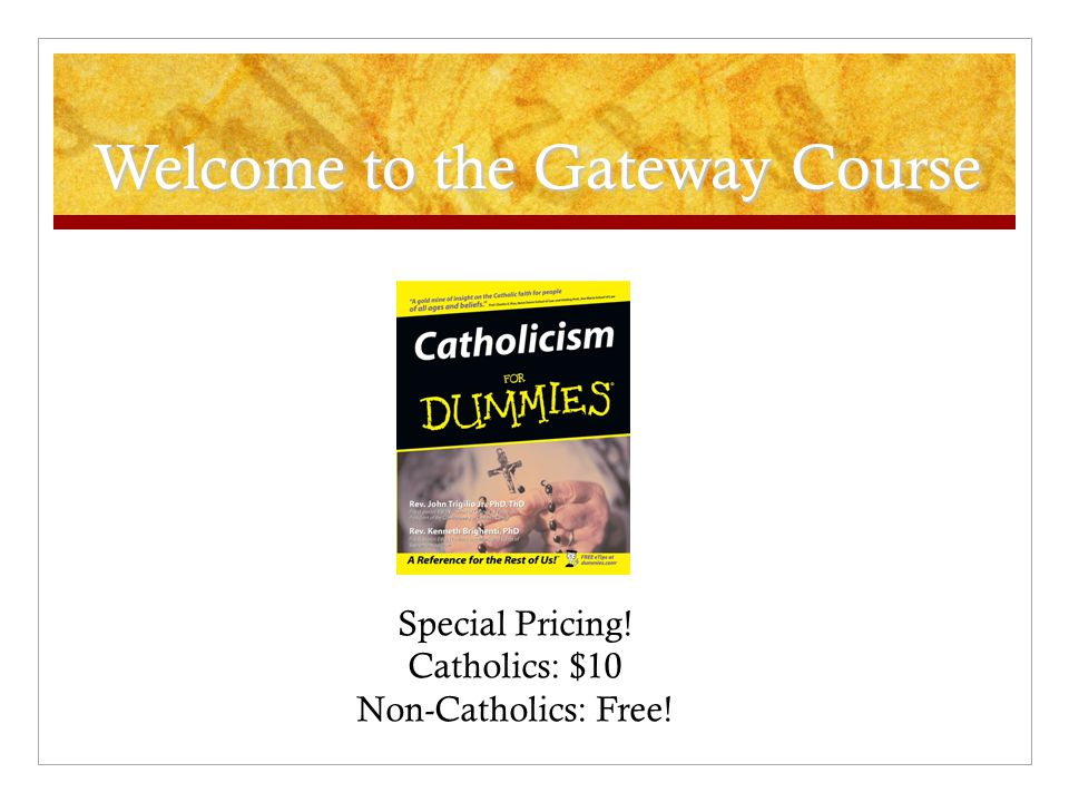Welcome to the Gateway Course Special Pricing! Catholics: $10 Non-Catholics: Free!