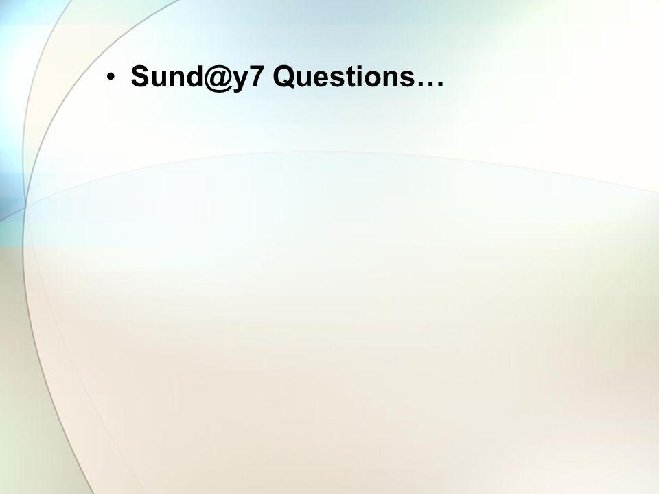 Sund@y7 Questions…