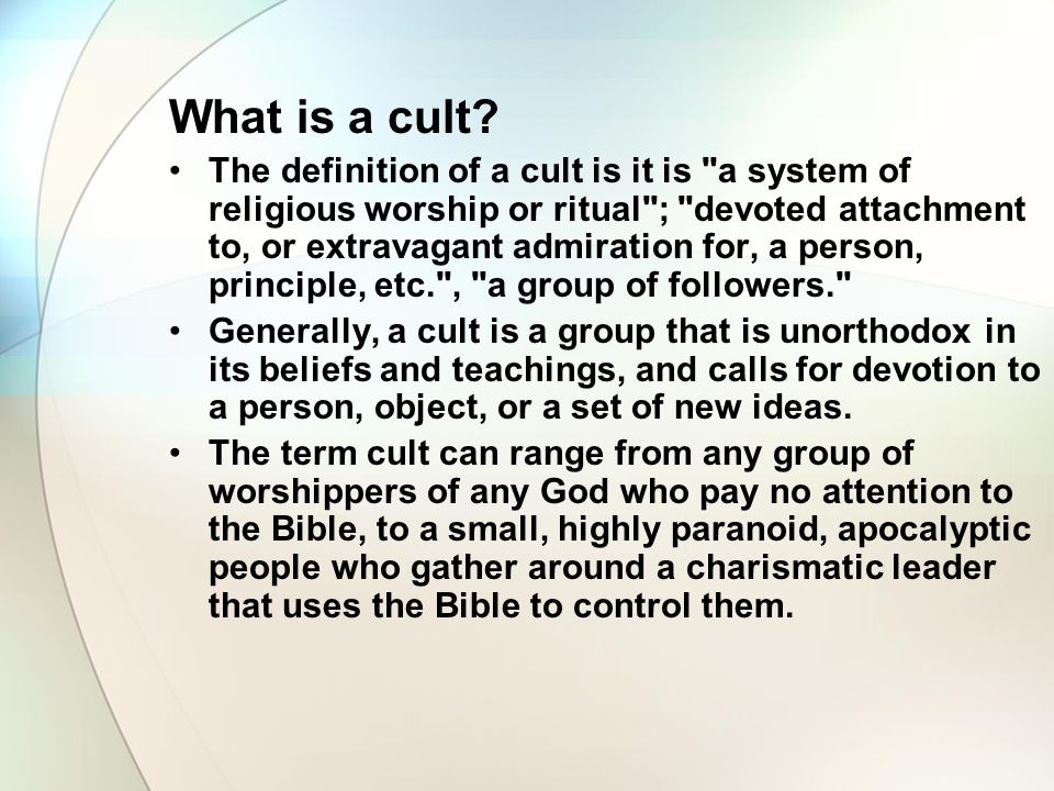 What is a cult? The definition of a cult is it is