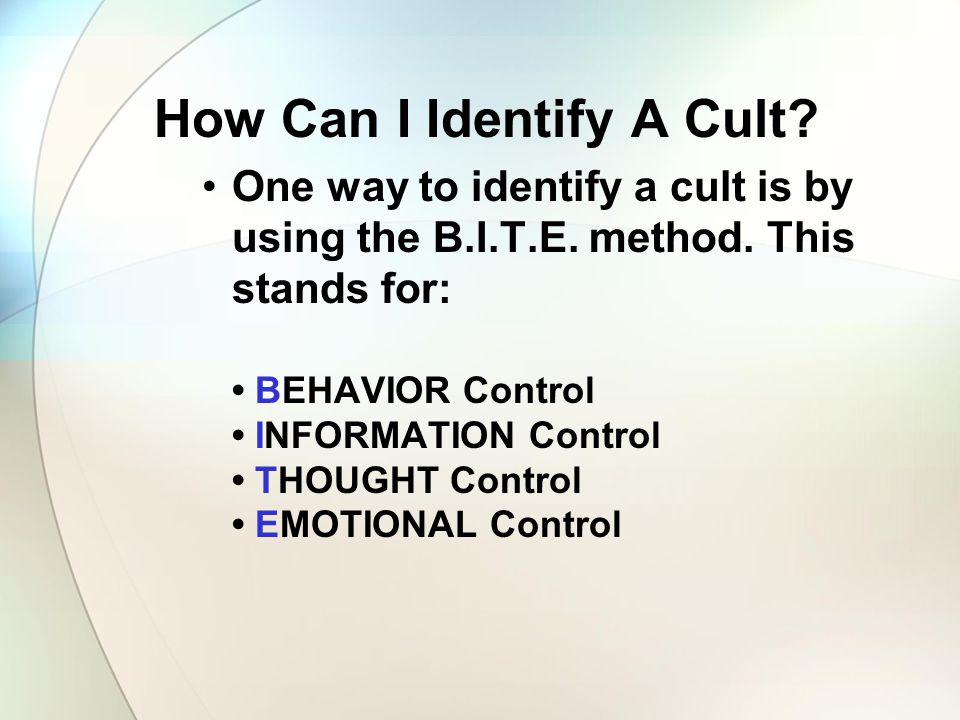 How Can I Identify A Cult. One way to identify a cult is by using the B.I.T.E.
