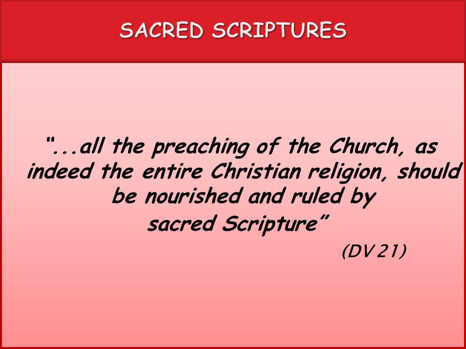 """""""...all the preaching of the Church, as indeed the entire Christian religion, should be nourished and ruled by sacred Scripture"""" (DV 21) """"...all the p"""