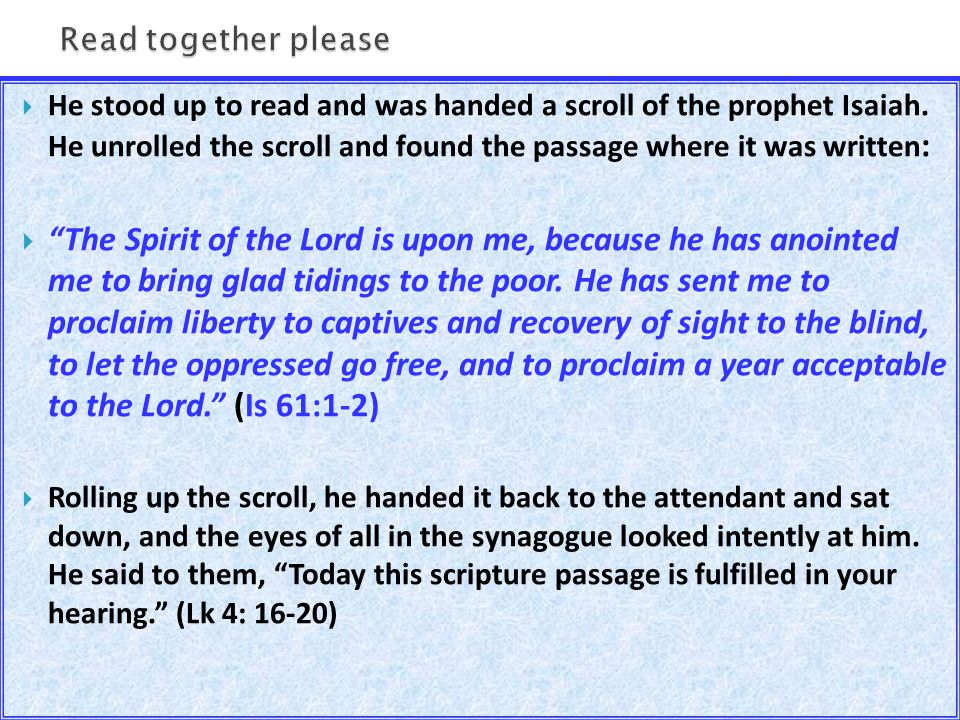 """ He stood up to read and was handed a scroll of the prophet Isaiah. He unrolled the scroll and found the passage where it was written :  """"The Spirit"""