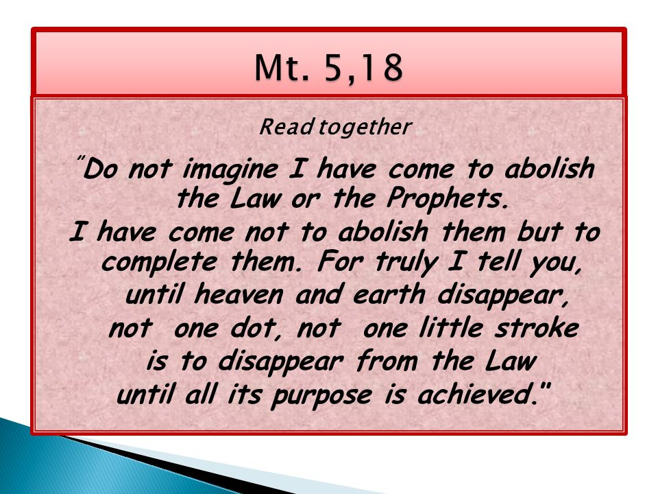 Read together Do not imagine I have come to abolish the Law or the Prophets.