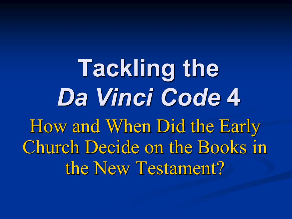 Tackling the Da Vinci Code 4 How and When Did the Early Church Decide on the Books in the New Testament?