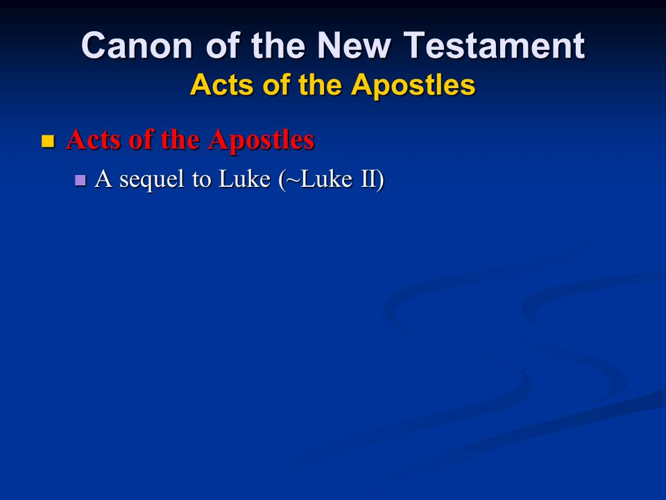 Canon of the New Testament Acts of the Apostles Acts of the Apostles Acts of the Apostles A sequel to Luke (~Luke II) A sequel to Luke (~Luke II)