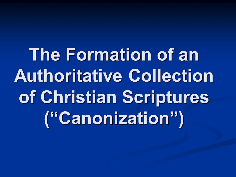 """The Formation of an Authoritative Collection of Christian Scriptures (""""Canonization"""")"""
