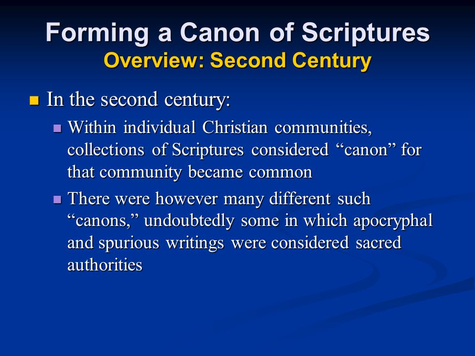 Forming a Canon of Scriptures Overview: Second Century In the second century: In the second century: Within individual Christian communities, collecti