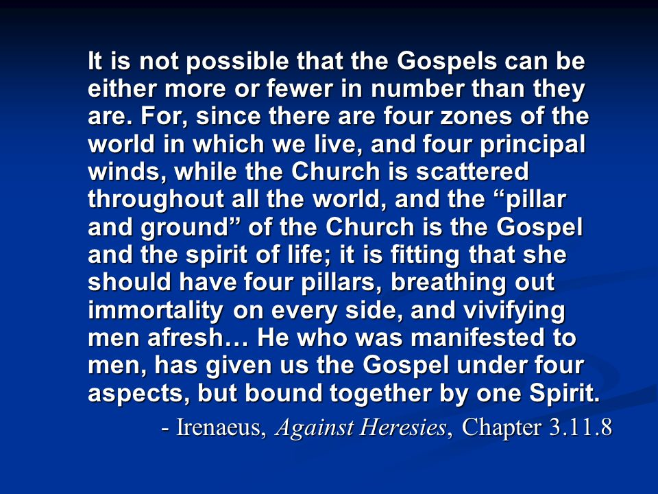 It is not possible that the Gospels can be either more or fewer in number than they are. For, since there are four zones of the world in which we live