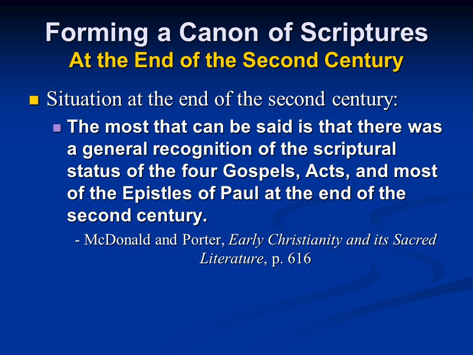 Forming a Canon of Scriptures At the End of the Second Century Situation at the end of the second century: The most that can be said is that there was