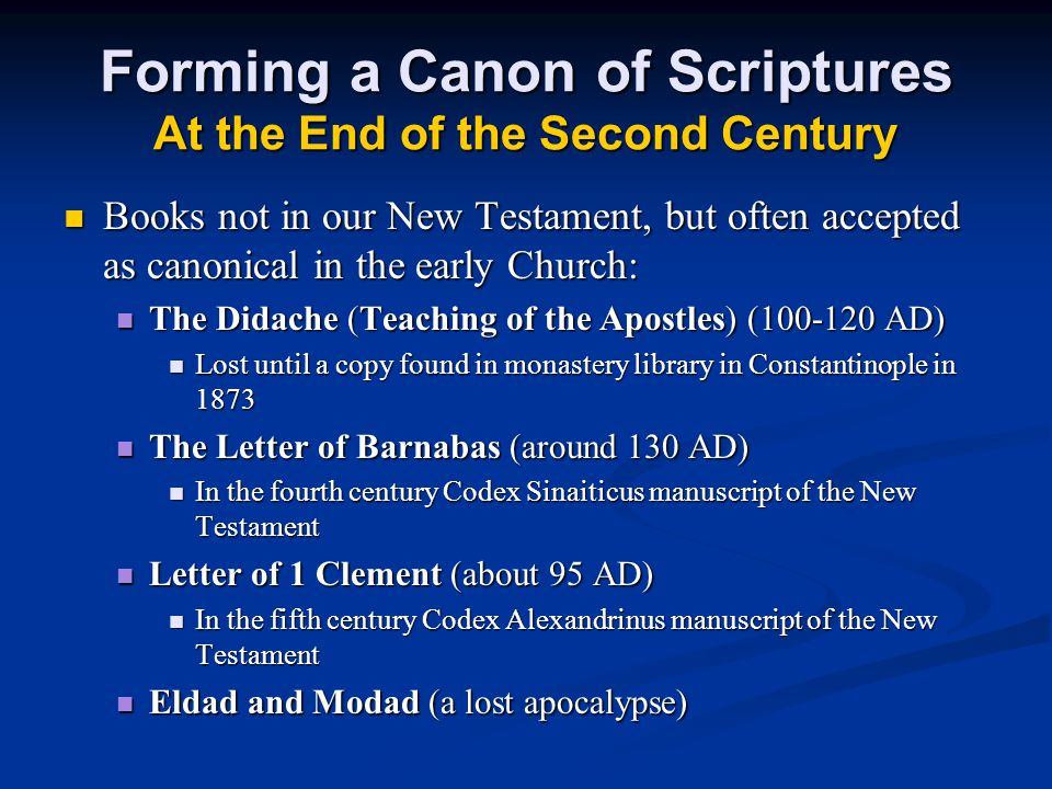 Forming a Canon of Scriptures At the End of the Second Century Books not in our New Testament, but often accepted as canonical in the early Church: Bo