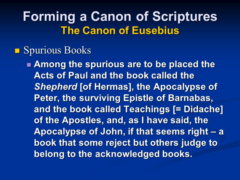 Spurious Books Among the spurious are to be placed the Acts of Paul and the book called the Shepherd [of Hermas], the Apocalypse of Peter, the survivi