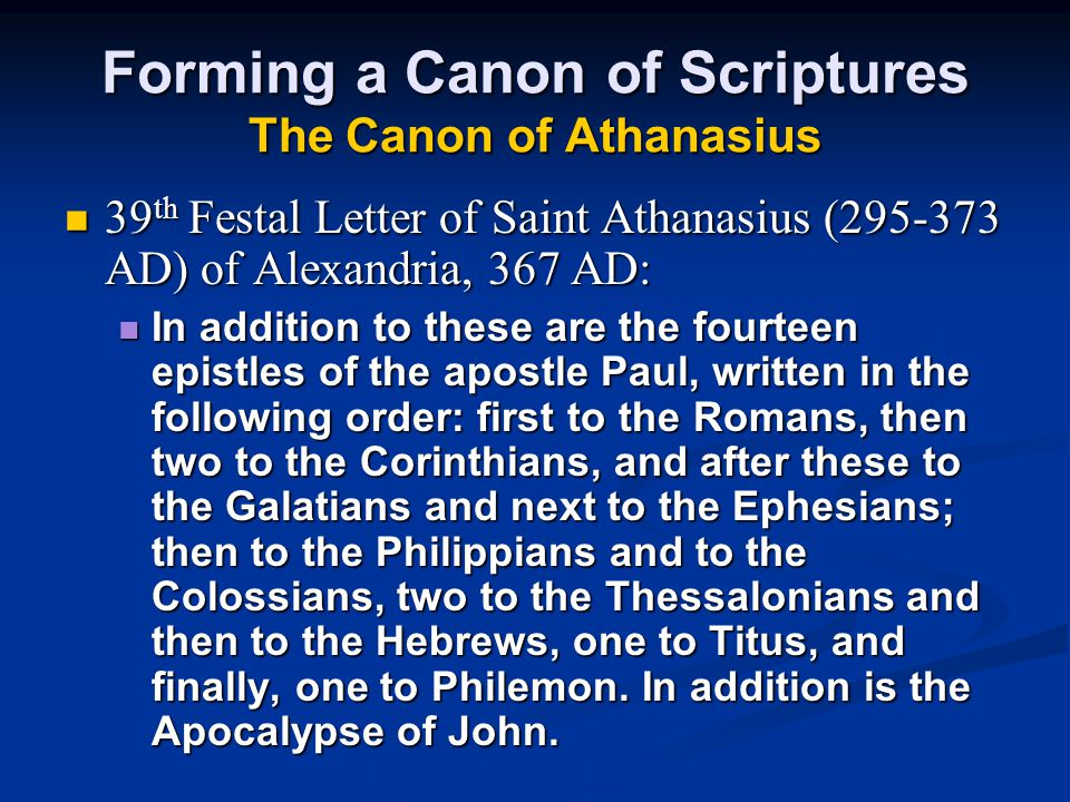 39th Festal Letter of Saint Athanasius (295-373 AD) of Alexandria, 367 AD: In addition to these are the fourteen epistles of the apostle Paul, written