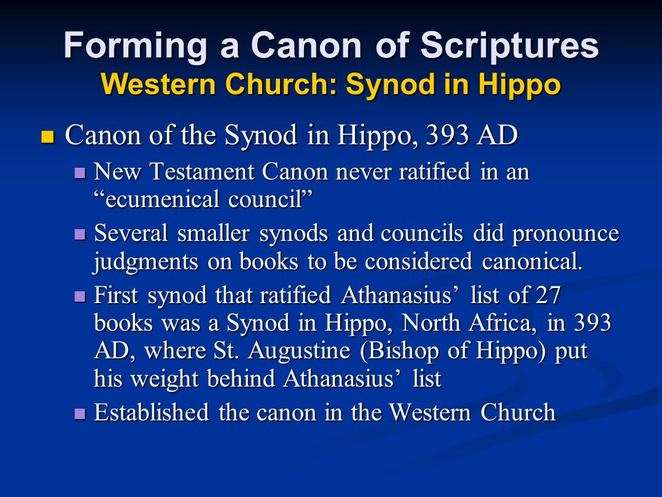 Forming a Canon of Scriptures Western Church: Synod in Hippo Canon of the Synod in Hippo, 393 AD Canon of the Synod in Hippo, 393 AD New Testament Can