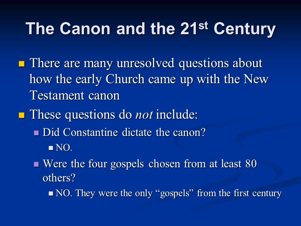 The Canon and the 21 st Century There are many unresolved questions about how the early Church came up with the New Testament canon There are many unr