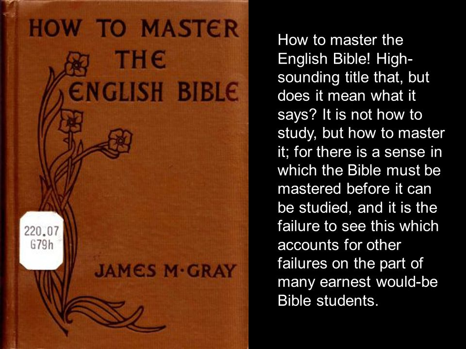 How to master the English Bible. High- sounding title that, but does it mean what it says.