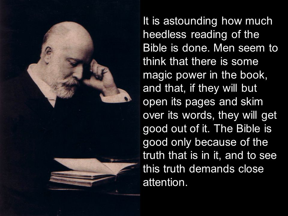 It is astounding how much heedless reading of the Bible is done.